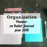 Quelle organisation pour cette nouvelle année ? Planner ou Bullet Journal ?