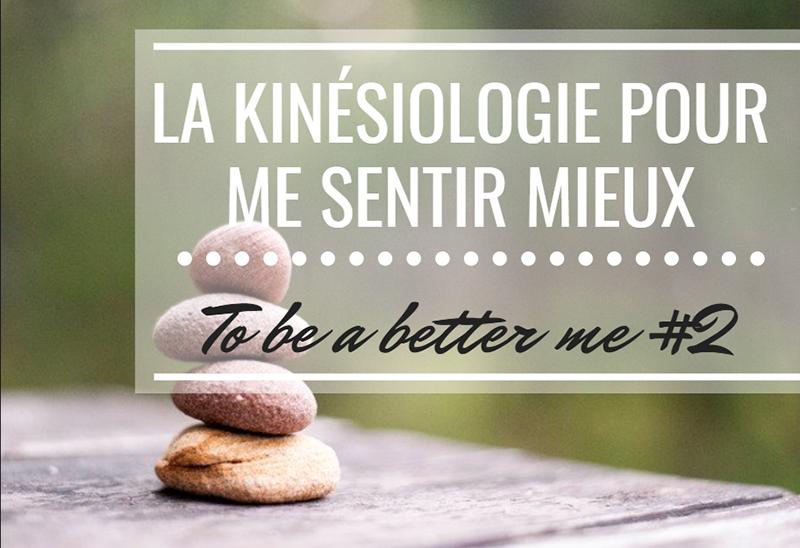 La kinésiologie pour me sentir mieux – To be a better me #2