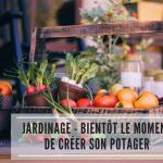 Jardinage – Bientôt le moment de créer son potager