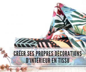 Créer ses propres décorations d'intérieur en tissu