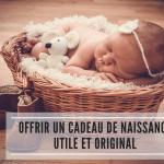 Offrir un cadeau de naissance utile et original
