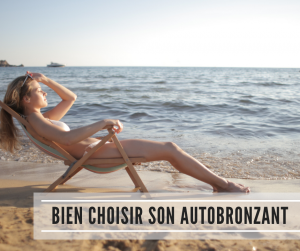 Read more about the article Bien choisir son autobronzant