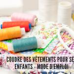 Coudre des vêtements pour ses enfants – Mode d'emploi
