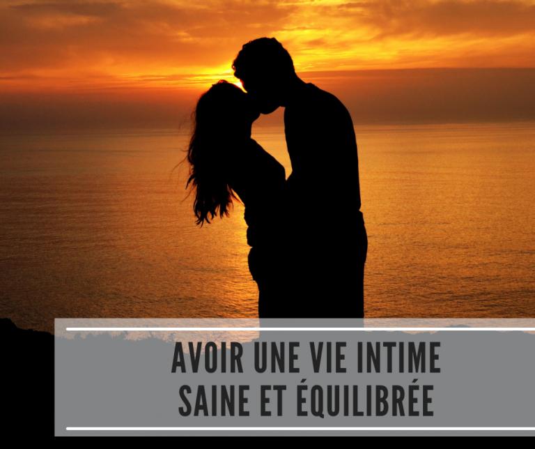 Read more about the article Avoir une vie intime saine et équilibrée