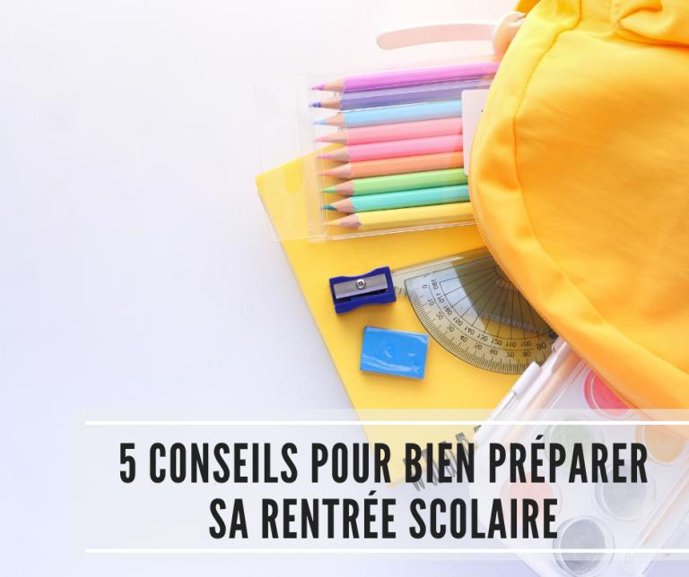 Read more about the article 5 conseils pour bien préparer sa rentrée scolaire